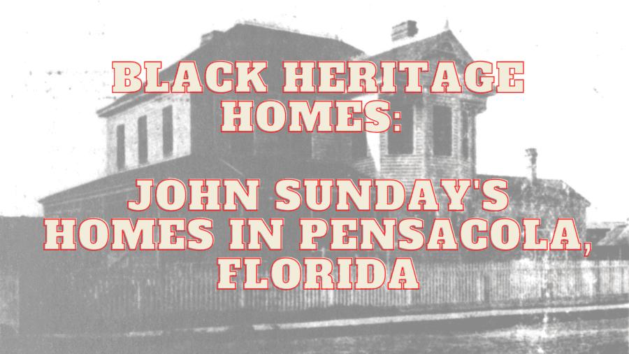 Black Heritage Homes: John Sunday's Homes in Pensacola, Florida